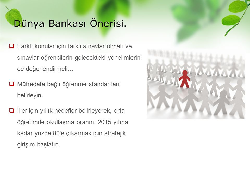 Dünya Bankası Önerisi. Farklı konular için farklı sınavlar olmalı ve sınavlar öğrencilerin gelecekteki yönelimlerini de değerlendirmeli…