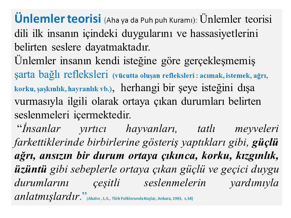 Ünlemler teorisi (Aha ya da Puh puh Kuramı): Ünlemler teorisi dili ilk insanın içindeki duygularını ve hassasiyetlerini belirten seslere dayatmaktadır.