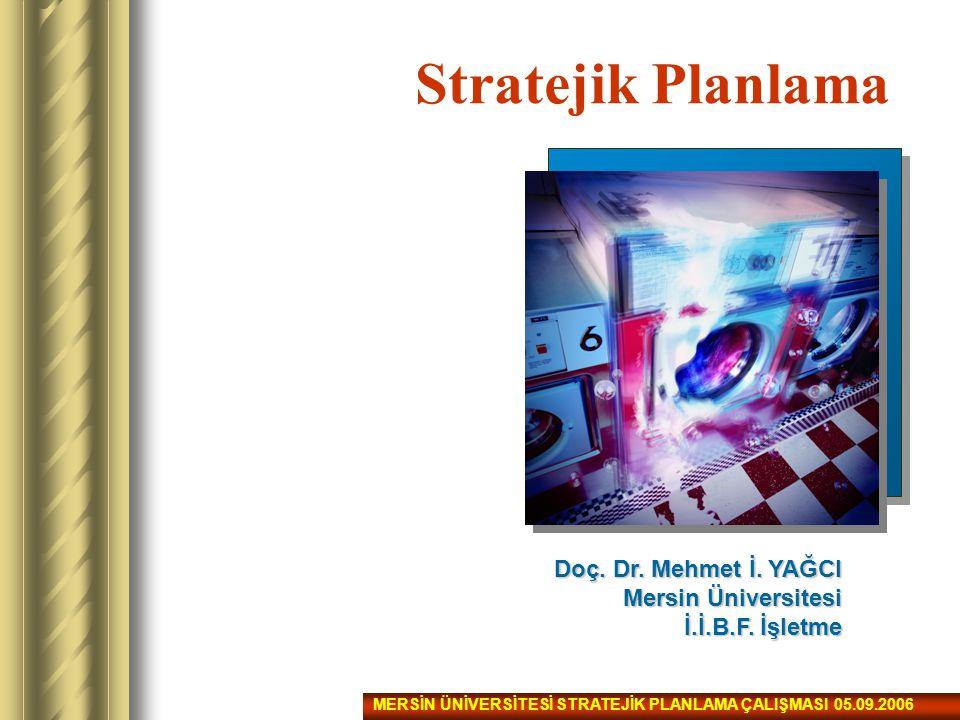 Stratejik Planlama Doç. Dr. Mehmet İ. YAĞCI Mersin Üniversitesi