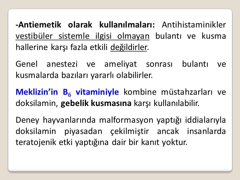 -Antiemetik olarak kullanılmaları: Antihistaminikler vestibüler sistemle ilgisi olmayan bulantı ve kusma hallerine karşı fazla etkili değildirler.