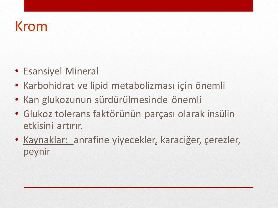 Krom Esansiyel Mineral Karbohidrat ve lipid metabolizması için önemli