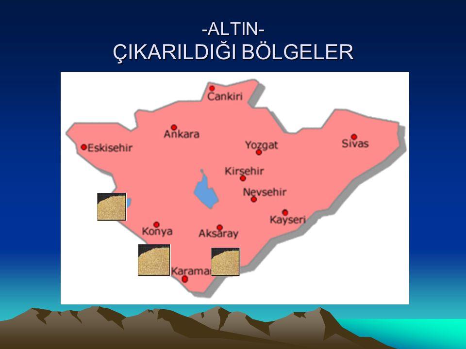 -ALTIN- ÇIKARILDIĞI BÖLGELER