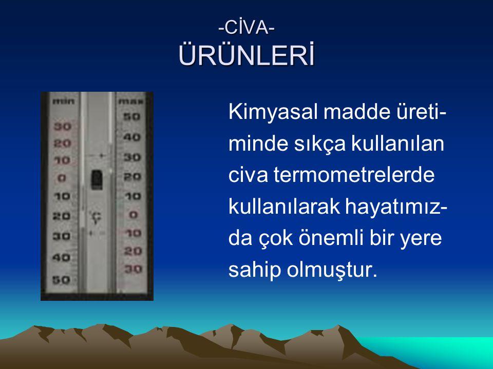 minde sıkça kullanılan civa termometrelerde kullanılarak hayatımız-