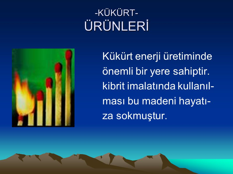 Kükürt enerji üretiminde önemli bir yere sahiptir.