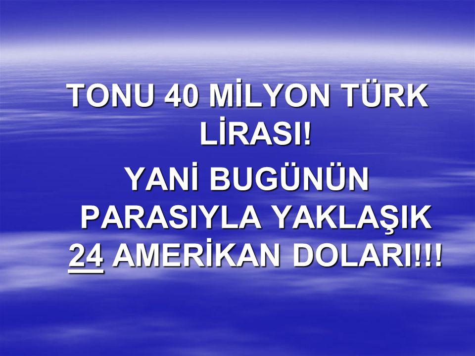 TONU 40 MİLYON TÜRK LİRASI!