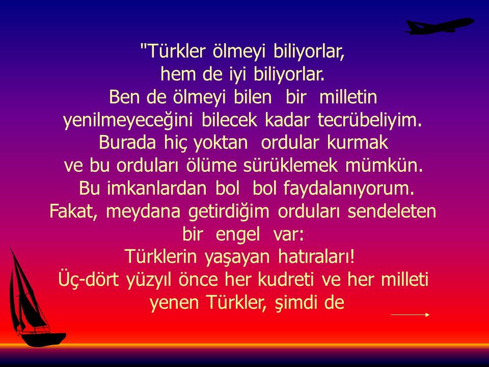Türkler ölmeyi biliyorlar, hem de iyi biliyorlar.