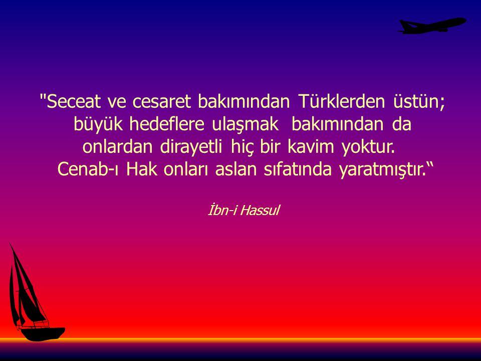 Seceat ve cesaret bakımından Türklerden üstün;