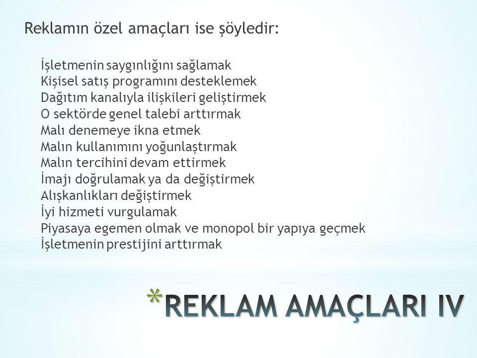 REKLAM AMAÇLARI IV Reklamın özel amaçları ise şöyledir: