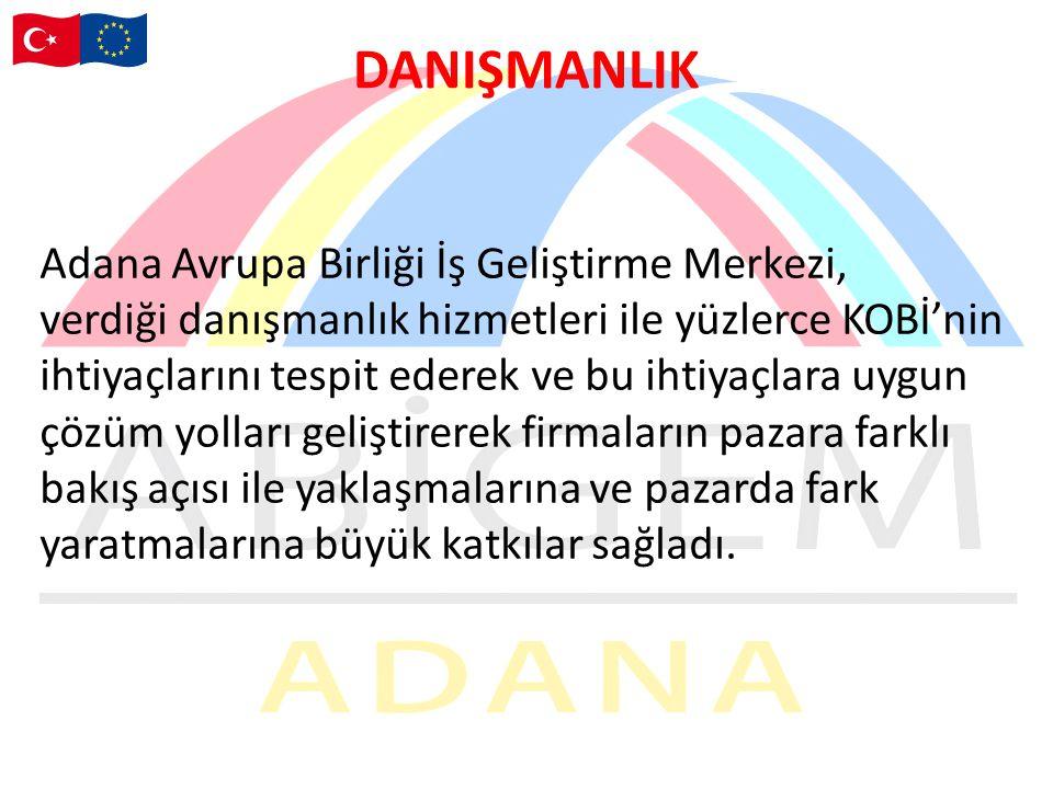DANIŞMANLIK Adana Avrupa Birliği İş Geliştirme Merkezi,