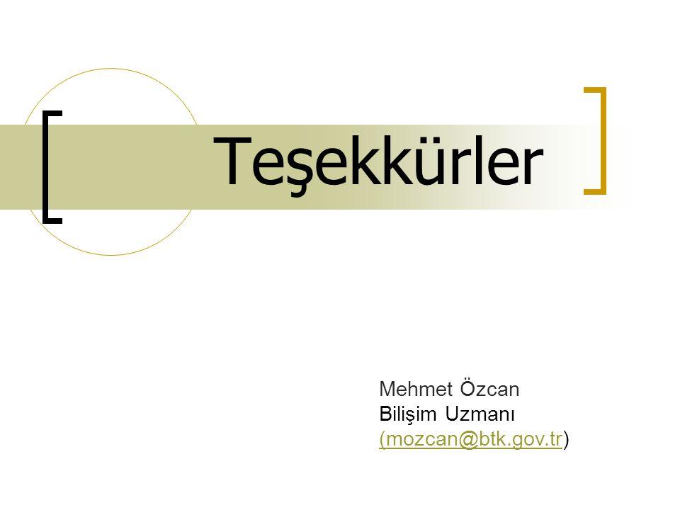 Teşekkürler Mehmet Özcan Bilişim Uzmanı (mozcan@btk.gov.tr)