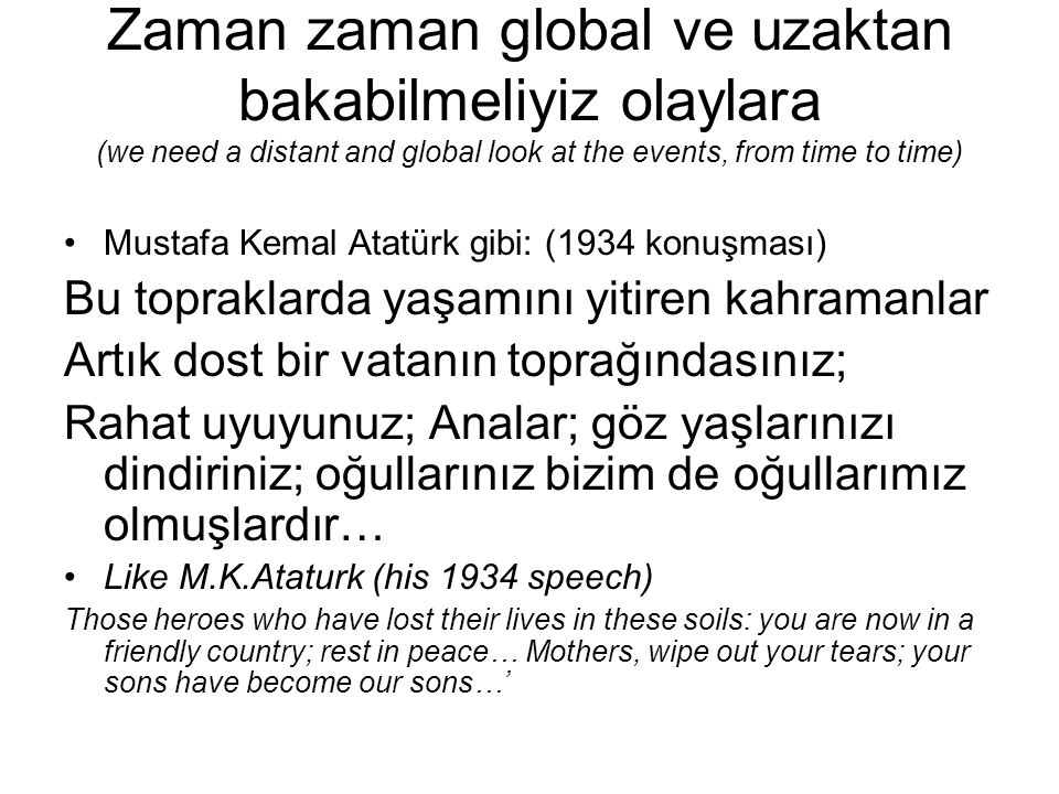 Zaman zaman global ve uzaktan bakabilmeliyiz olaylara (we need a distant and global look at the events, from time to time)