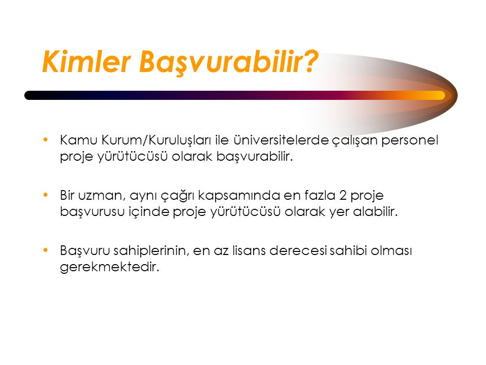 Kimler Başvurabilir Kamu Kurum/Kuruluşları ile üniversitelerde çalışan personel proje yürütücüsü olarak başvurabilir.