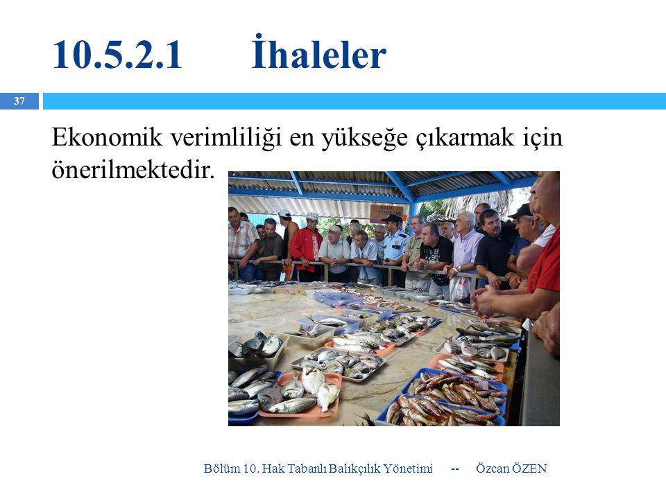 10.5.2.1 İhaleler Ekonomik verimliliği en yükseğe çıkarmak için önerilmektedir. Bölüm 10. Hak Tabanlı Balıkçılık Yönetimi.