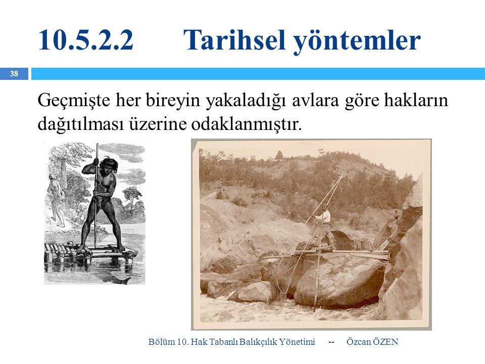 10.5.2.2 Tarihsel yöntemler Geçmişte her bireyin yakaladığı avlara göre hakların dağıtılması üzerine odaklanmıştır.