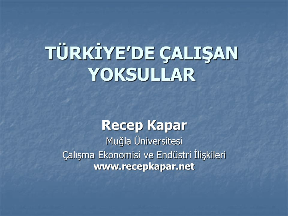 TÜRKİYE'DE ÇALIŞAN YOKSULLAR