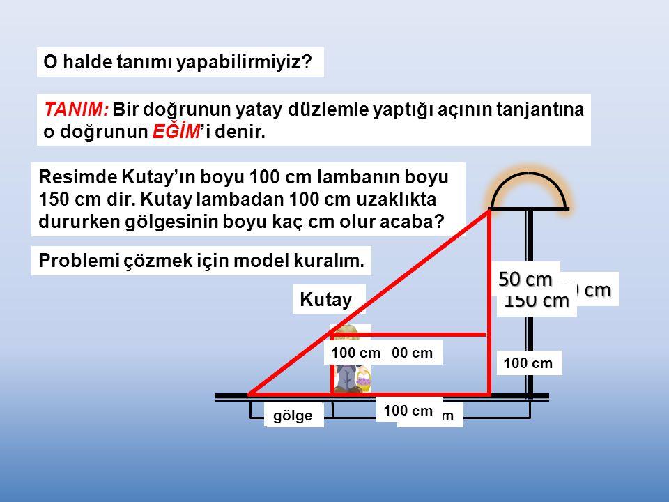 50 cm 150 cm 150 cm O halde tanımı yapabilirmiyiz
