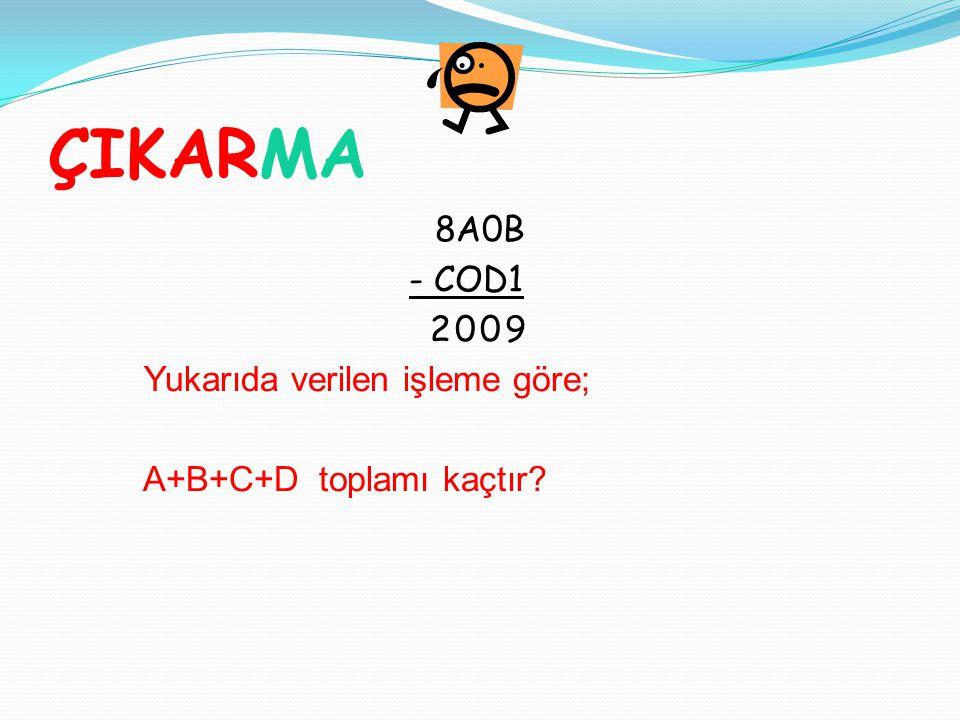 8A0B - COD1 2009 Yukarıda verilen işleme göre; A+B+C+D toplamı kaçtır