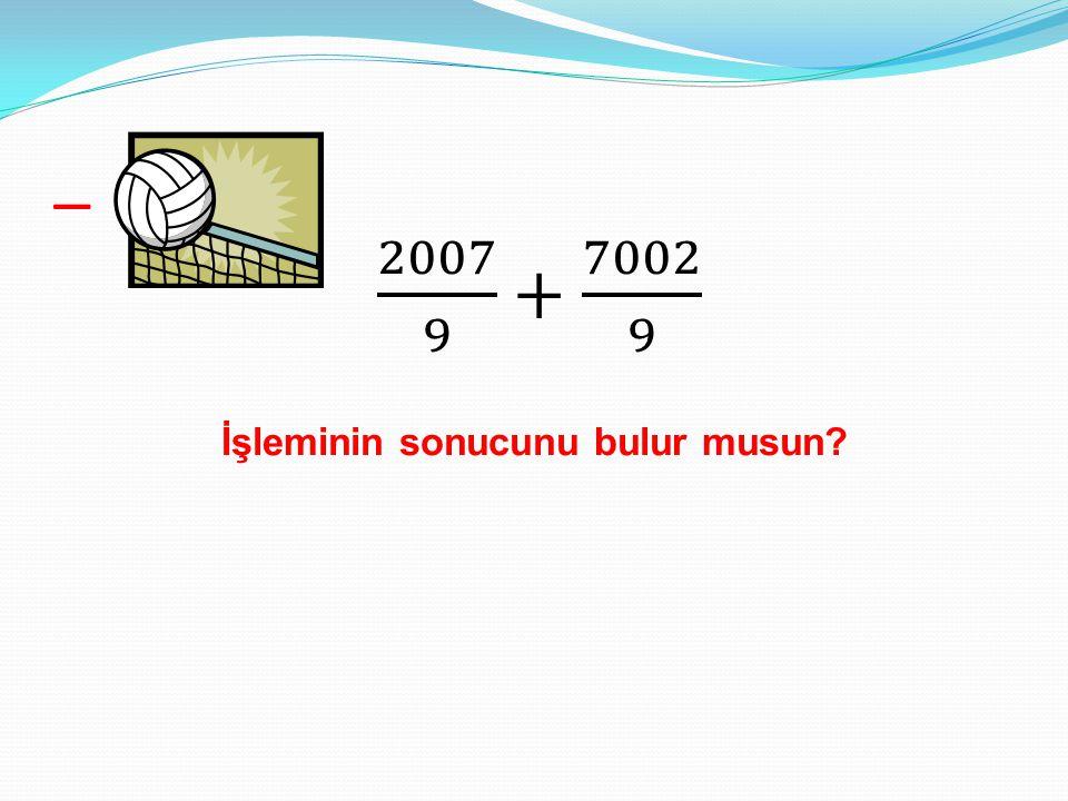 2007 9 + 7002 9 İşleminin sonucunu bulur musun