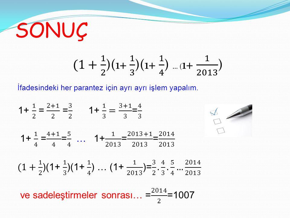 SONUÇ İfadesindeki her parantez için ayrı ayrı işlem yapalım. 1+ 1 2 = 2+1 2 = 3 2 1+ 1 3 = 3+1 3 = 4 3.