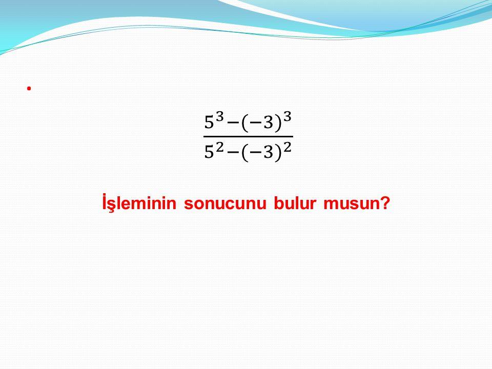 5 3 − (−3) 3 5 2 − (−3) 2 İşleminin sonucunu bulur musun