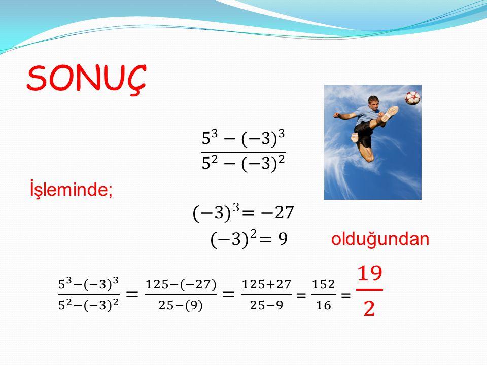 SONUÇ İşleminde; (−3) 3 =−27 (−3) 2 =9 olduğundan