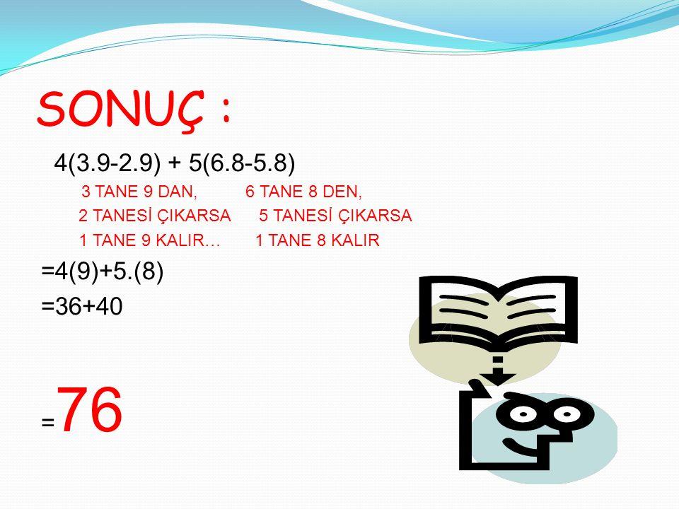 SONUÇ : 4(3.9-2.9) + 5(6.8-5.8) =4(9)+5.(8) =36+40 =76