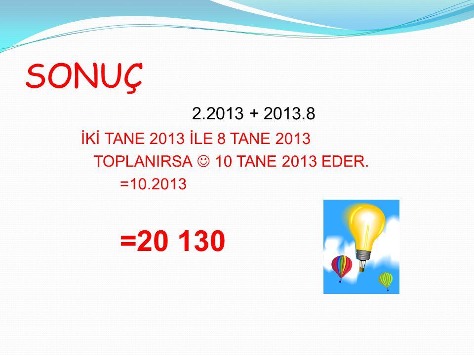 SONUÇ 2.2013 + 2013.8 İKİ TANE 2013 İLE 8 TANE 2013