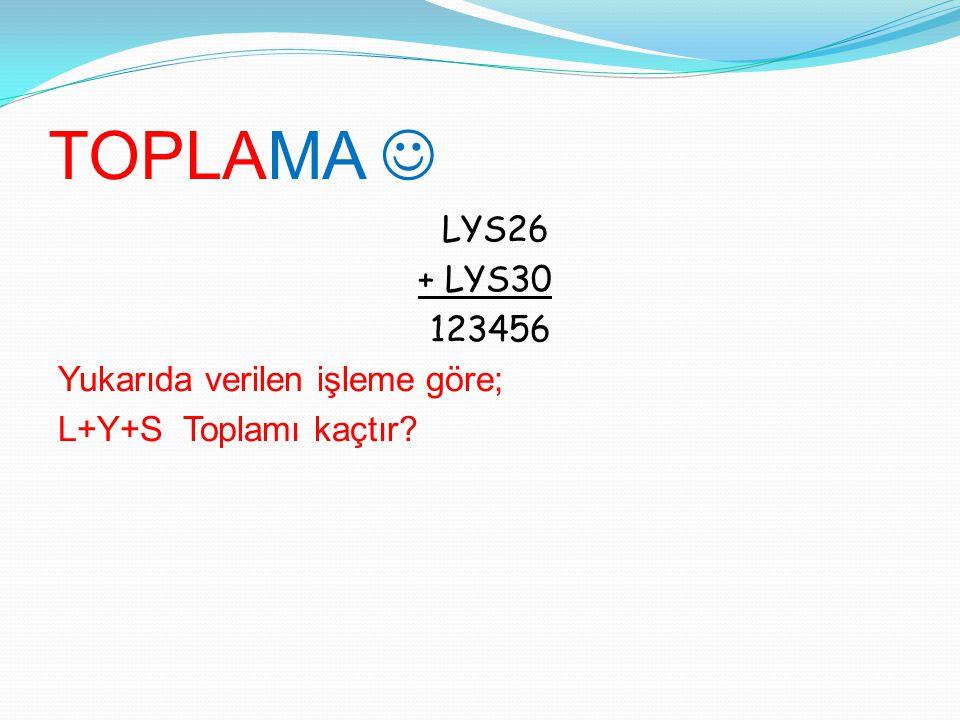 TOPLAMA  LYS26 + LYS30 123456 Yukarıda verilen işleme göre; L+Y+S Toplamı kaçtır