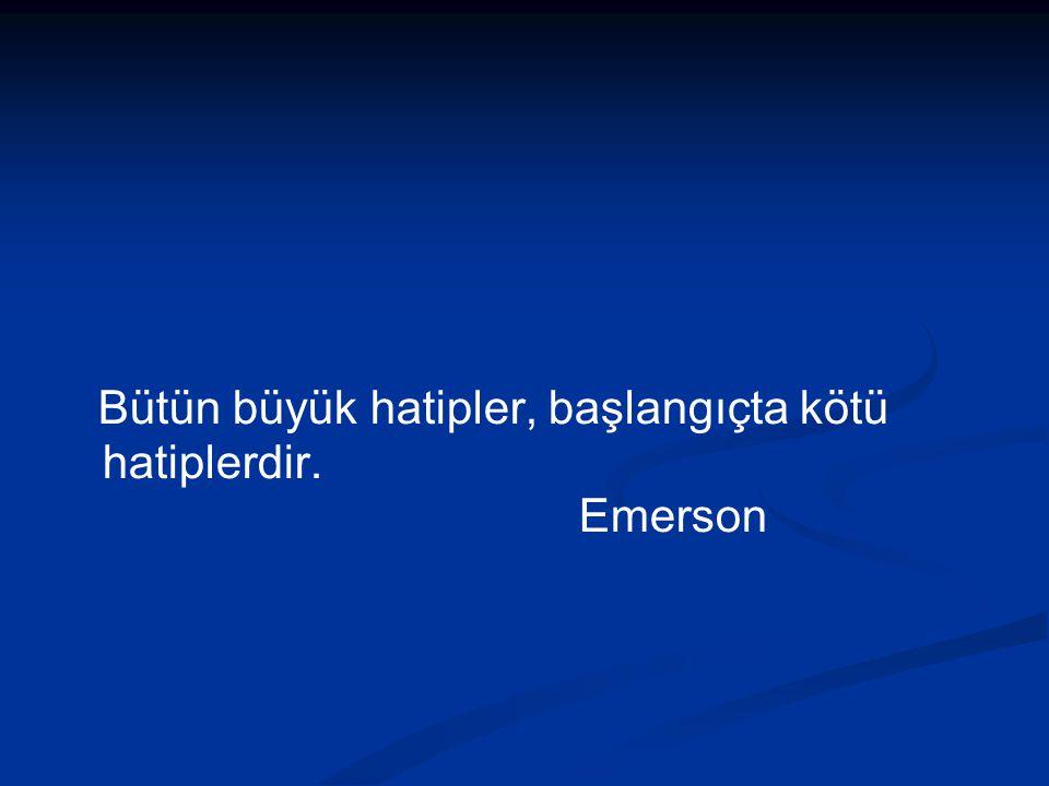 Bütün büyük hatipler, başlangıçta kötü hatiplerdir. Emerson