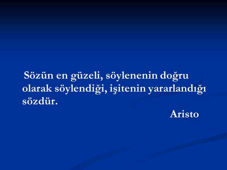 Sözün en güzeli, söylenenin doğru olarak söylendiği, işitenin yararlandığı sözdür. Aristo