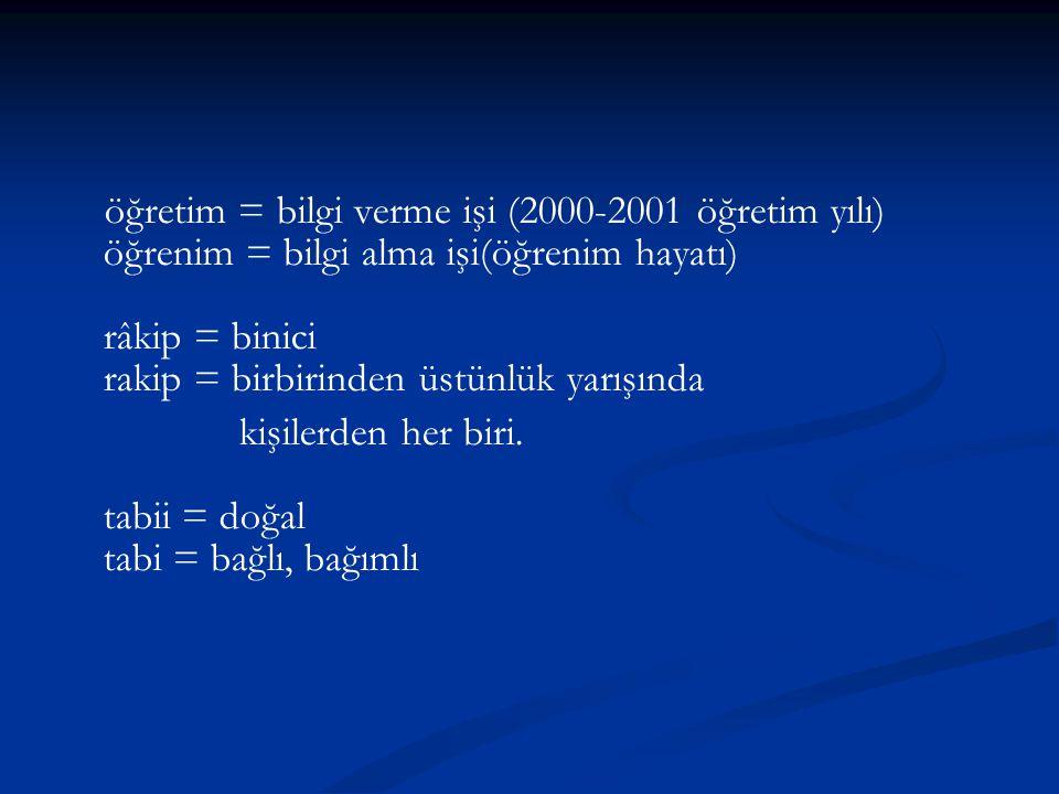 öğretim = bilgi verme işi (2000-2001 öğretim yılı) öğrenim = bilgi alma işi(öğrenim hayatı) râkip = binici rakip = birbirinden üstünlük yarışında