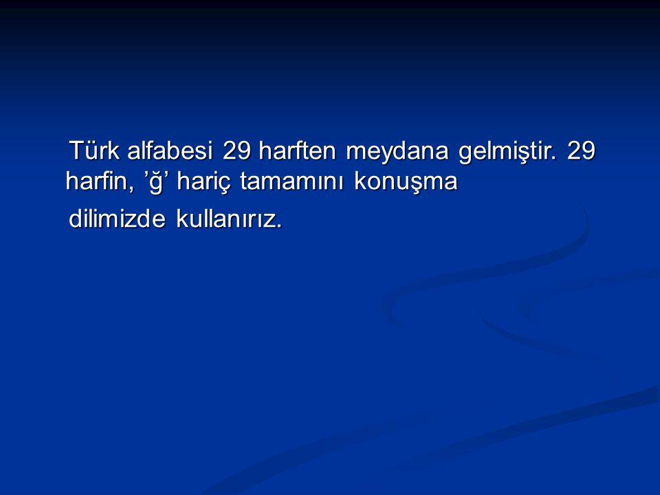 Türk alfabesi 29 harften meydana gelmiştir