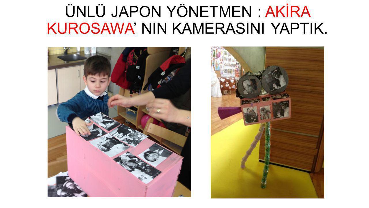 ÜNLÜ JAPON YÖNETMEN : AKİRA KUROSAWA' NIN KAMERASINI YAPTIK.