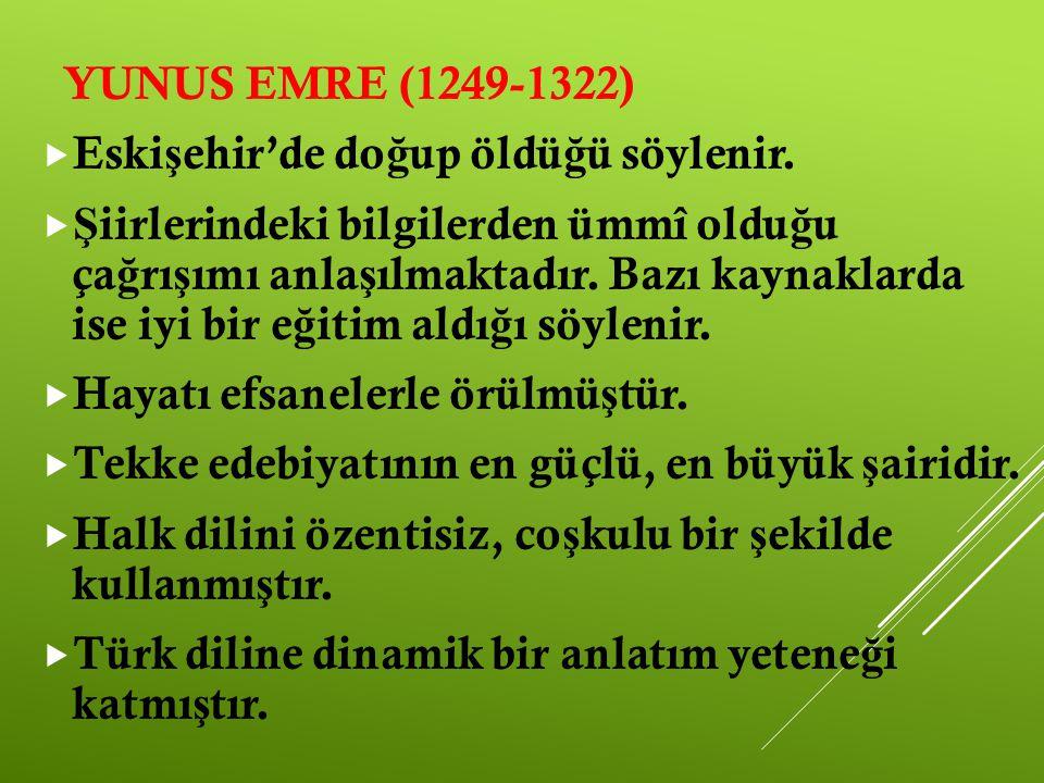 YUNUS EMRE (1249-1322) Eskişehir'de doğup öldüğü söylenir.