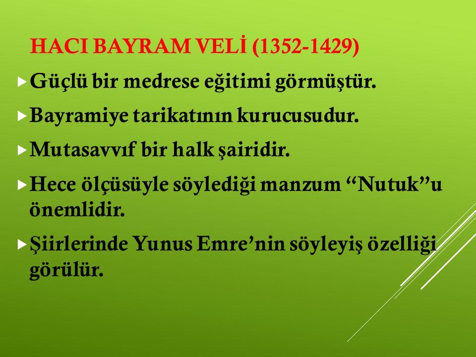 HACI BAYRAM VELİ (1352-1429) Güçlü bir medrese eğitimi görmüştür. Bayramiye tarikatının kurucusudur.