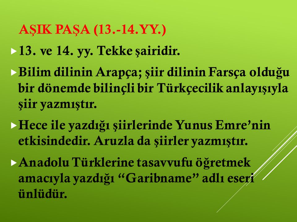 AŞIK PAŞA (13.-14.YY.) 13. ve 14. yy. Tekke şairidir.