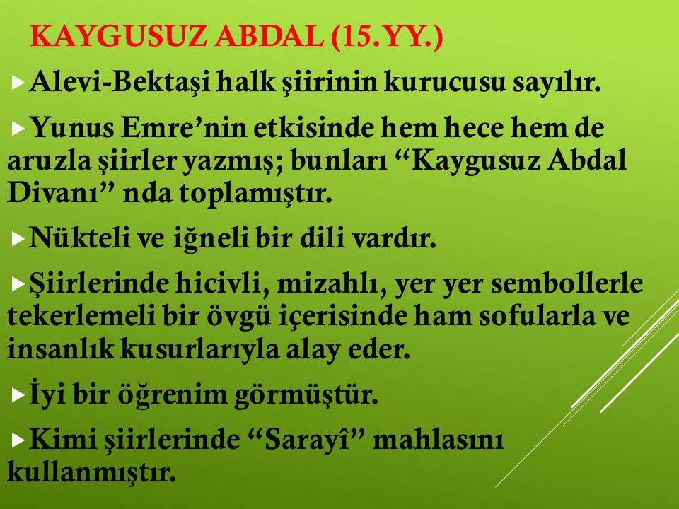 KAYGUSUZ ABDAL (15.YY.) Alevi-Bektaşi halk şiirinin kurucusu sayılır.