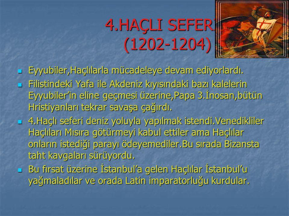 4.HAÇLI SEFERİ (1202-1204) Eyyubiler,Haçlılarla mücadeleye devam ediyorlardı.