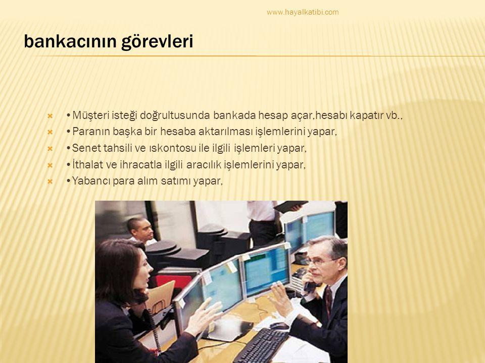 •Müşteri isteği doğrultusunda bankada hesap açar,hesabı kapatır vb.,