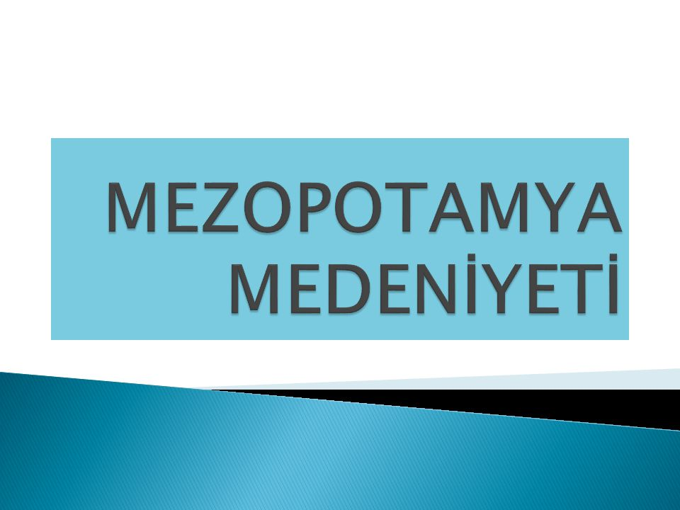 MEZOPOTAMYA MEDENİYETİ