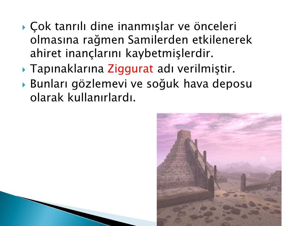 Çok tanrılı dine inanmışlar ve önceleri olmasına rağmen Samilerden etkilenerek ahiret inançlarını kaybetmişlerdir.