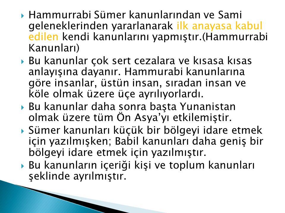 Hammurrabi Sümer kanunlarından ve Sami geleneklerinden yararlanarak ilk anayasa kabul edilen kendi kanunlarını yapmıştır.(Hammurrabi Kanunları)