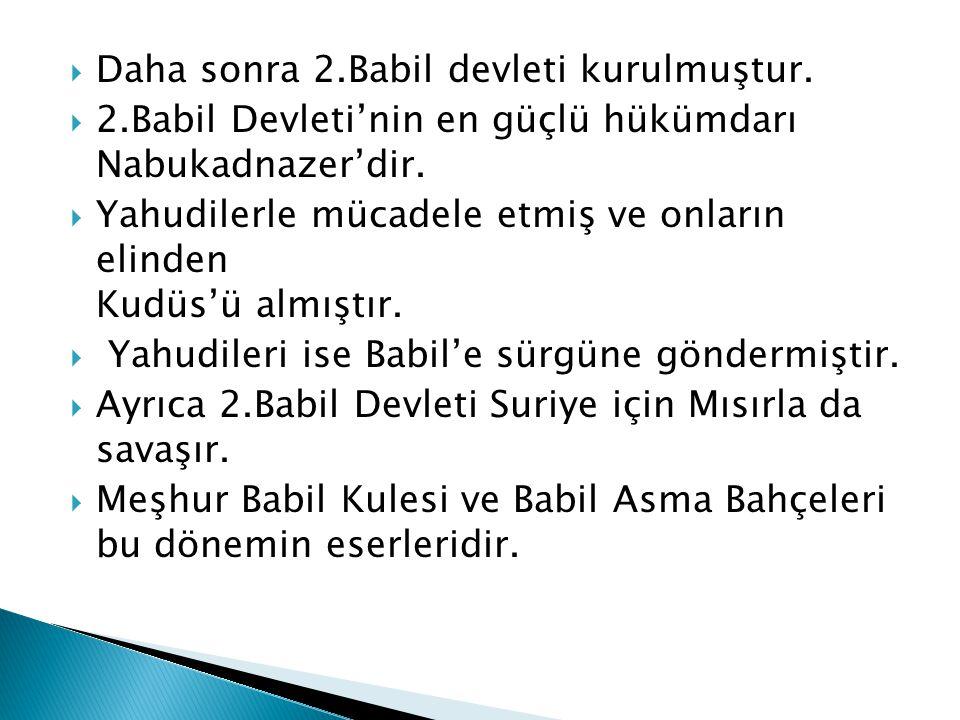Daha sonra 2.Babil devleti kurulmuştur.