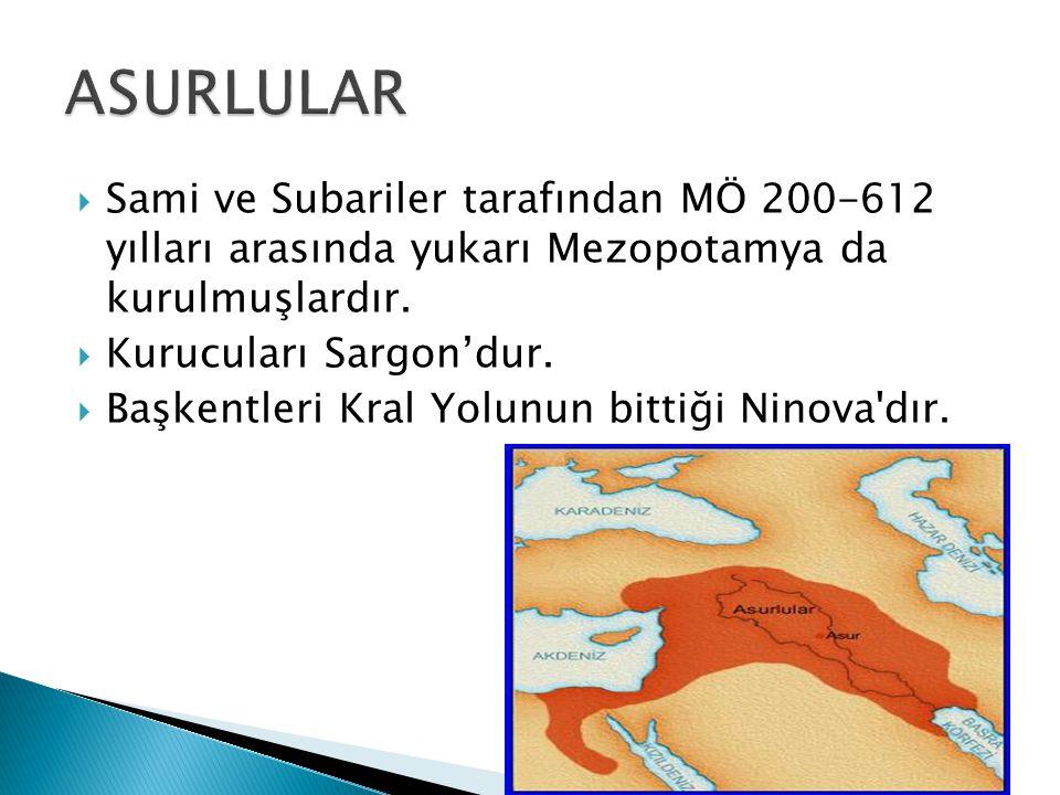 ASURLULAR Sami ve Subariler tarafından MÖ 200-612 yılları arasında yukarı Mezopotamya da kurulmuşlardır.