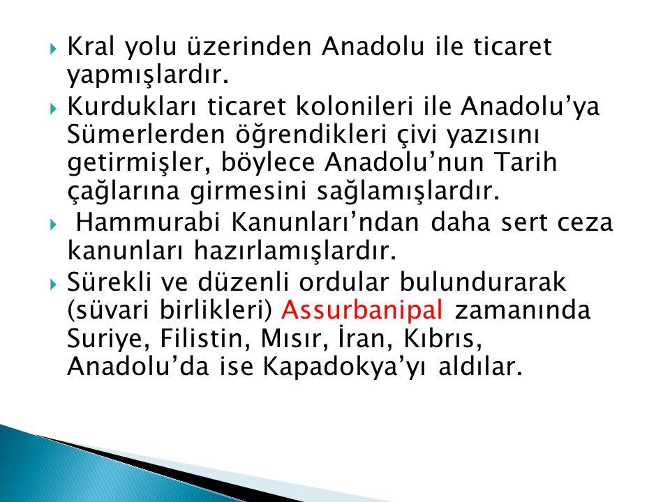 Kral yolu üzerinden Anadolu ile ticaret yapmışlardır.