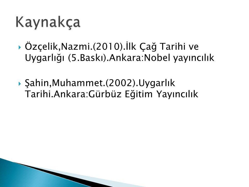 Kaynakça Özçelik,Nazmi.(2010).İlk Çağ Tarihi ve Uygarlığı (5.Baskı).Ankara:Nobel yayıncılık.