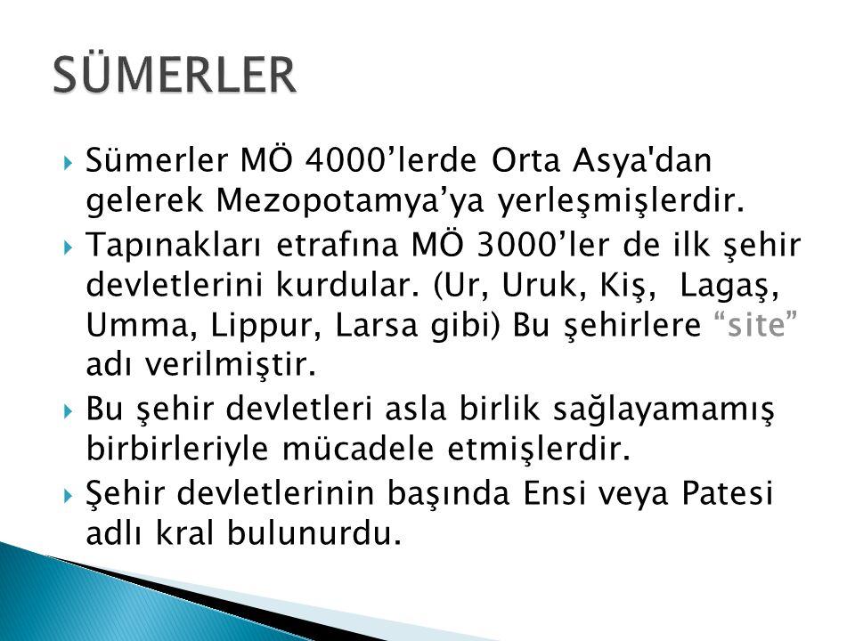 SÜMERLER Sümerler MÖ 4000'lerde Orta Asya dan gelerek Mezopotamya'ya yerleşmişlerdir.