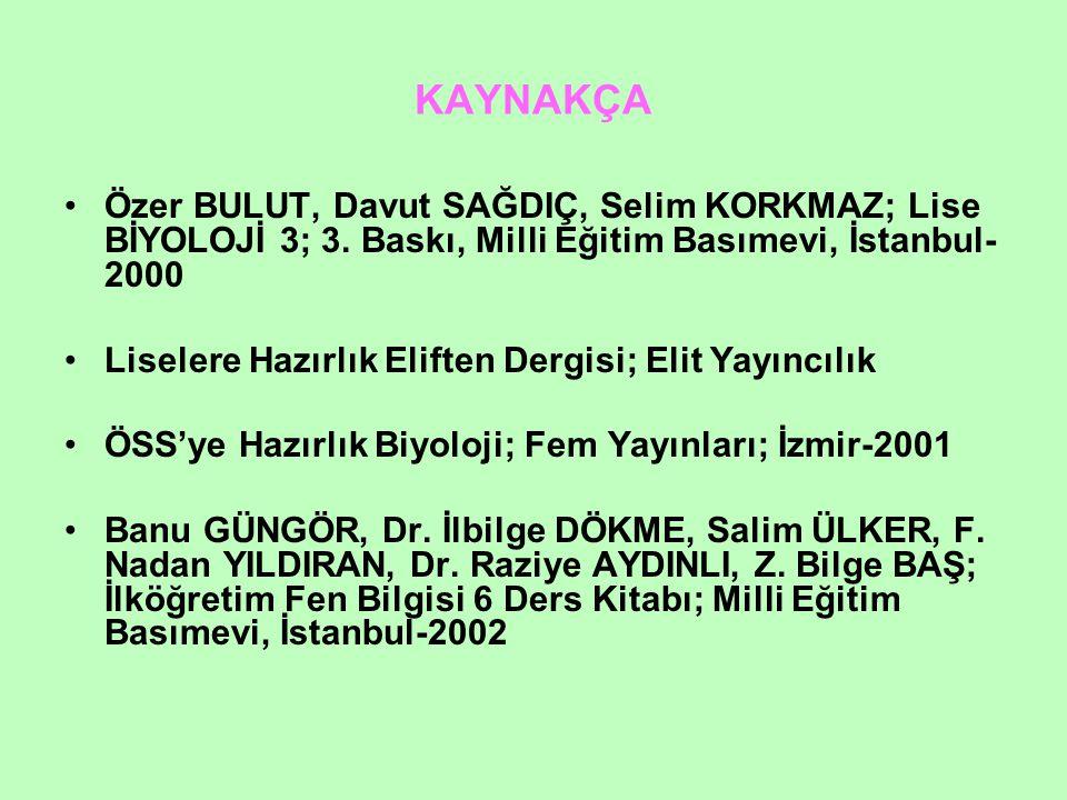 KAYNAKÇA Özer BULUT, Davut SAĞDIÇ, Selim KORKMAZ; Lise BİYOLOJİ 3; 3. Baskı, Milli Eğitim Basımevi, İstanbul-2000.