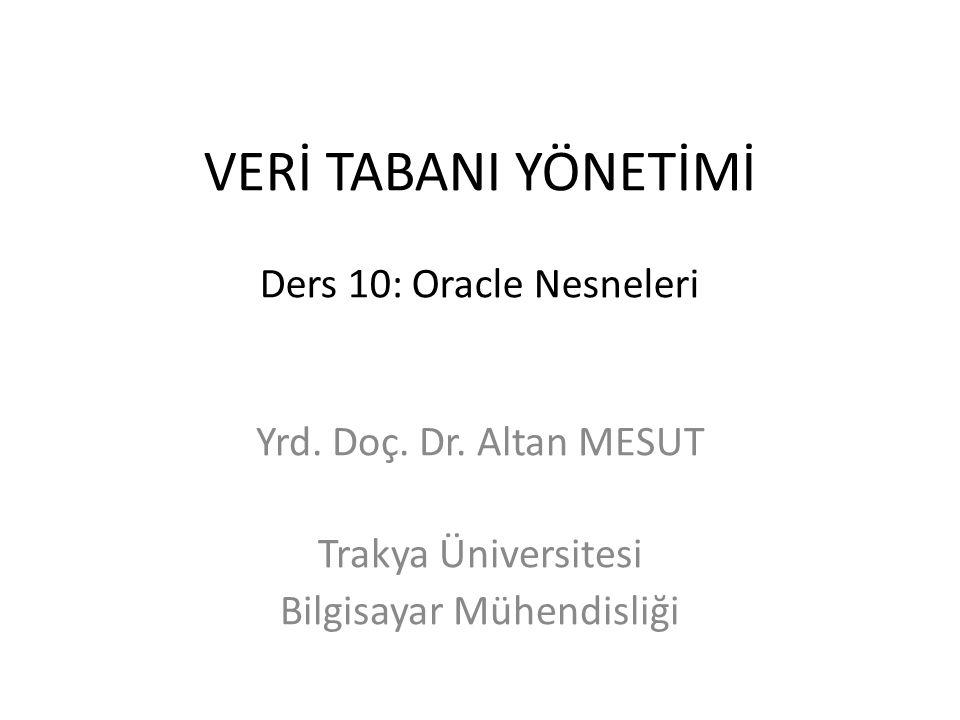 VERİ TABANI YÖNETİMİ Ders 10: Oracle Nesneleri