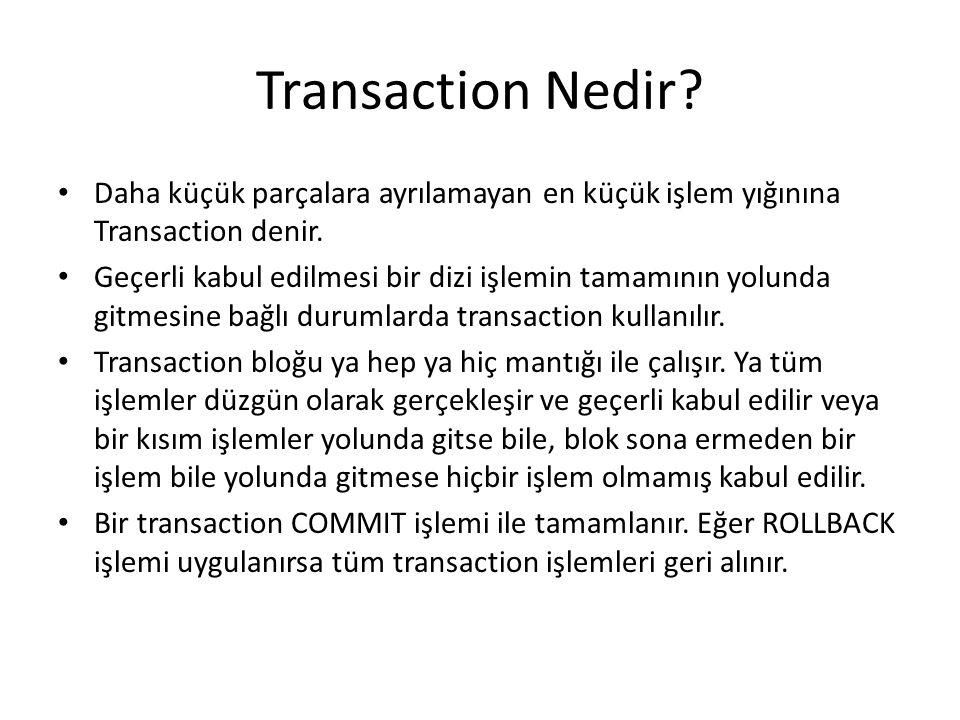Transaction Nedir Daha küçük parçalara ayrılamayan en küçük işlem yığınına Transaction denir.
